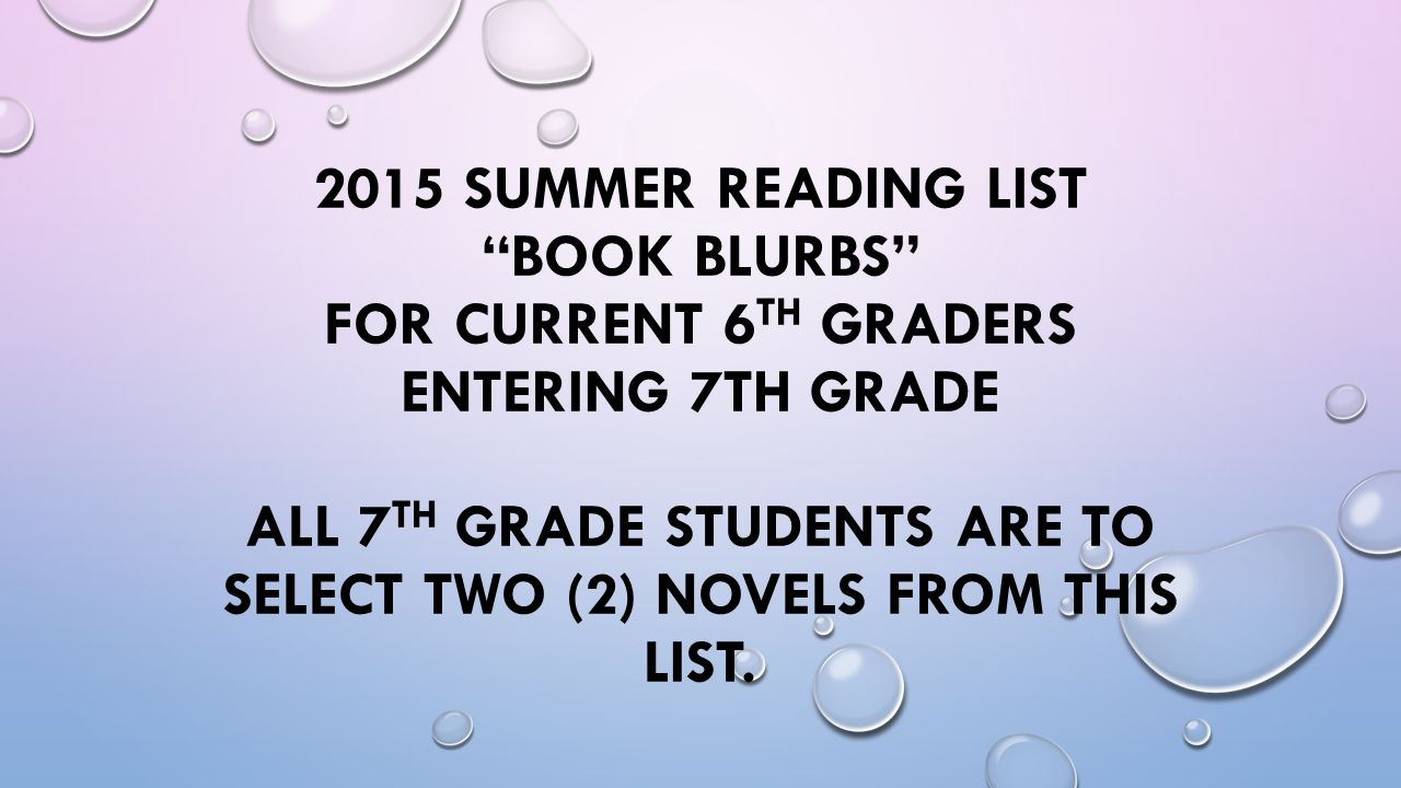 2015 Summer Reading List Book Blurbs For Current 6th Graders Entering 7th Grade All 7TH GRADE STUDENTS ARE TO SELECT TWO 2 NOVELS FROM THIS LIST