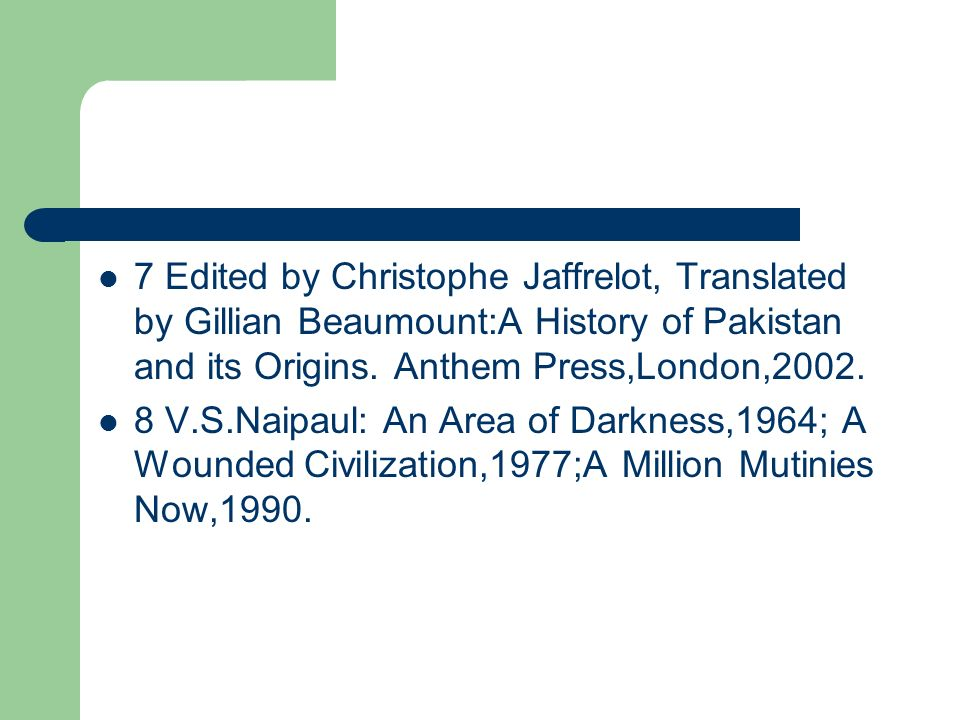 7 Edited by Christophe Jaffrelot, Translated by Gillian Beaumount:A History of Pakistan and its Origins. Anthem Press,London,2002.