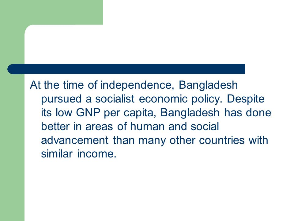 At the time of independence, Bangladesh pursued a socialist economic policy.