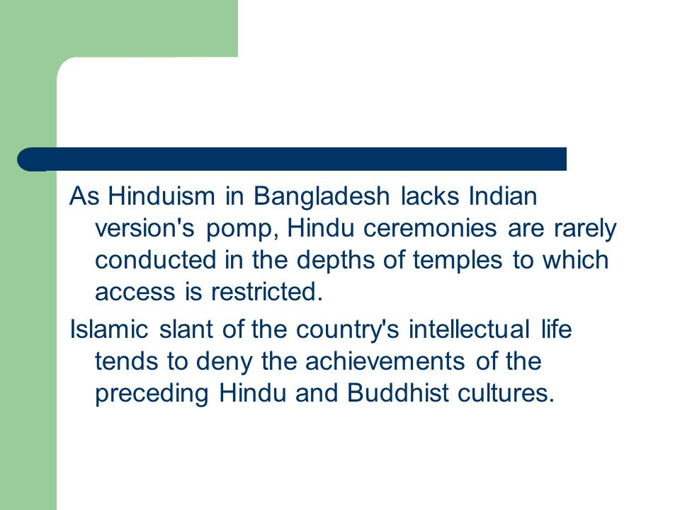 As Hinduism in Bangladesh lacks Indian version s pomp, Hindu ceremonies are rarely conducted in the depths of temples to which access is restricted.
