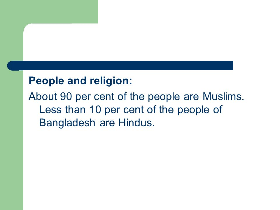 People and religion: About 90 per cent of the people are Muslims.