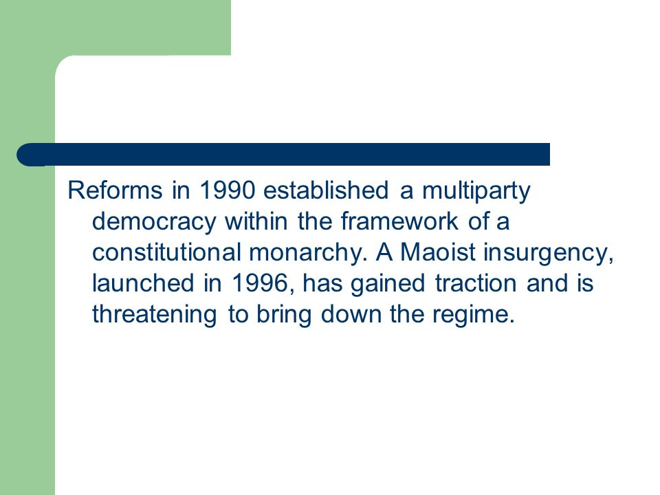 Reforms in 1990 established a multiparty democracy within the framework of a constitutional monarchy.