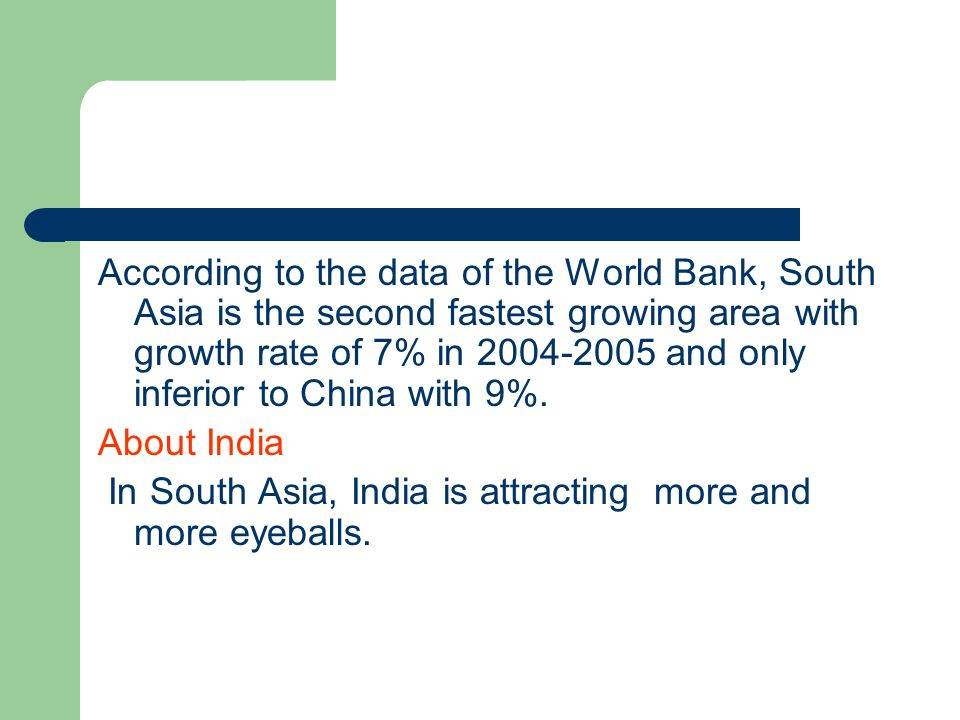 According to the data of the World Bank, South Asia is the second fastest growing area with growth rate of 7% in 2004-2005 and only inferior to China with 9%.