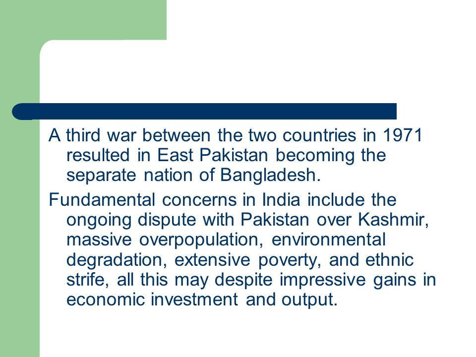 A third war between the two countries in 1971 resulted in East Pakistan becoming the separate nation of Bangladesh.