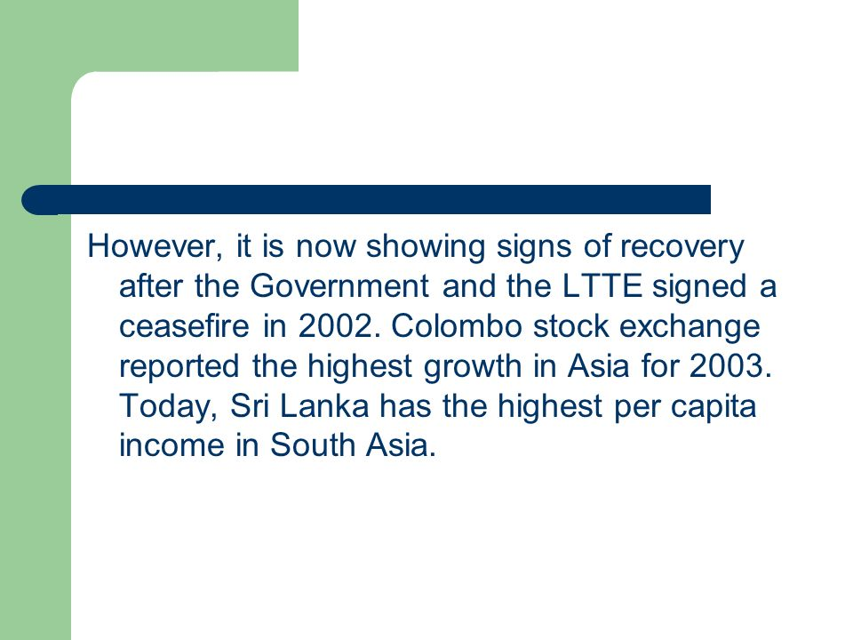 However, it is now showing signs of recovery after the Government and the LTTE signed a ceasefire in 2002.
