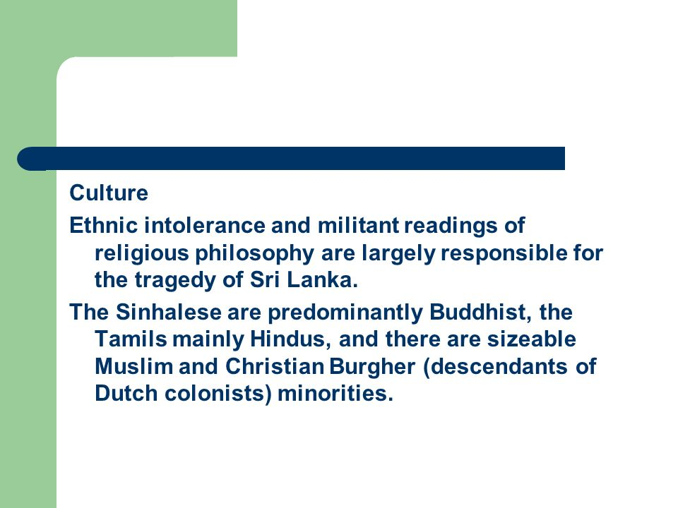 Culture Ethnic intolerance and militant readings of religious philosophy are largely responsible for the tragedy of Sri Lanka.