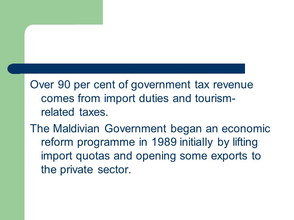 Over 90 per cent of government tax revenue comes from import duties and tourism-related taxes.