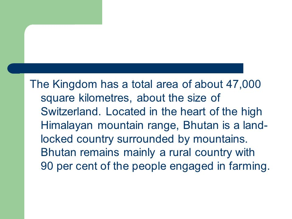 The Kingdom has a total area of about 47,000 square kilometres, about the size of Switzerland.