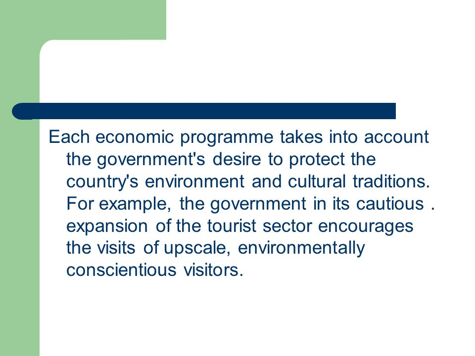 Each economic programme takes into account the government s desire to protect the country s environment and cultural traditions.
