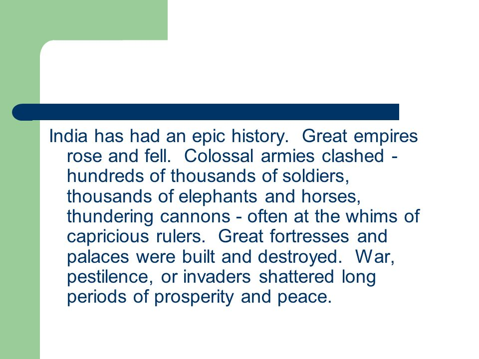 India has had an epic history. Great empires rose and fell