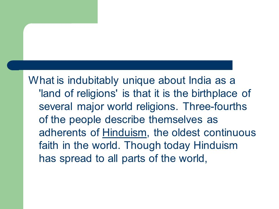 What is indubitably unique about India as a land of religions is that it is the birthplace of several major world religions.