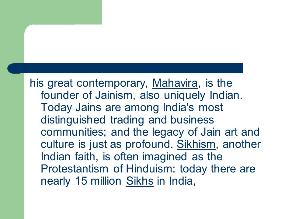 his great contemporary, Mahavira, is the founder of Jainism, also uniquely Indian.