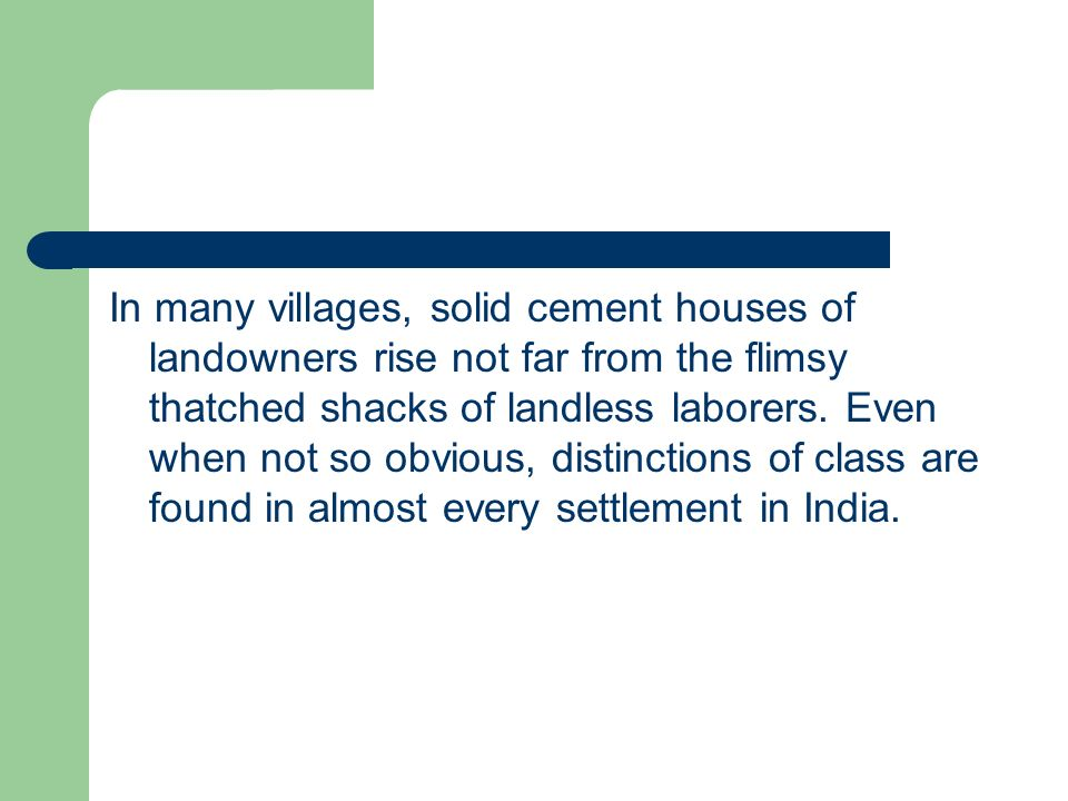 In many villages, solid cement houses of landowners rise not far from the flimsy thatched shacks of landless laborers.