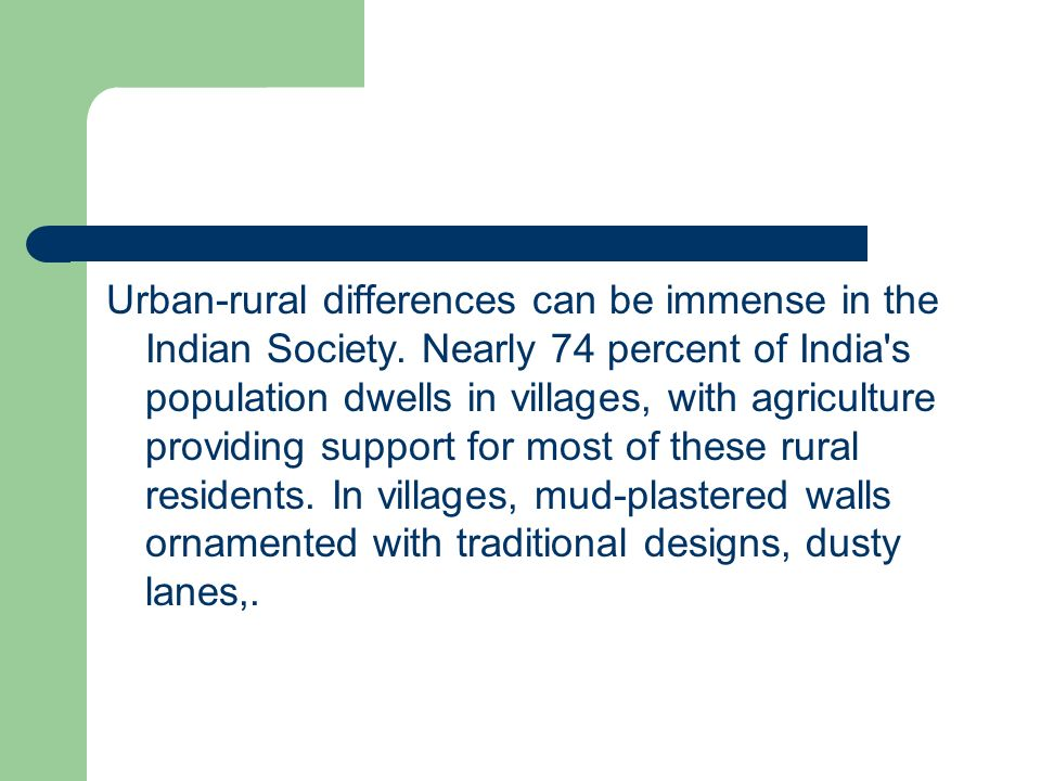 Urban-rural differences can be immense in the Indian Society