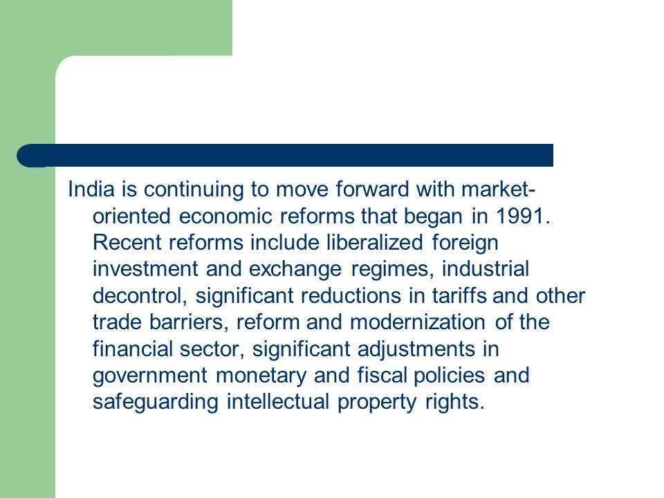 India is continuing to move forward with market-oriented economic reforms that began in 1991.