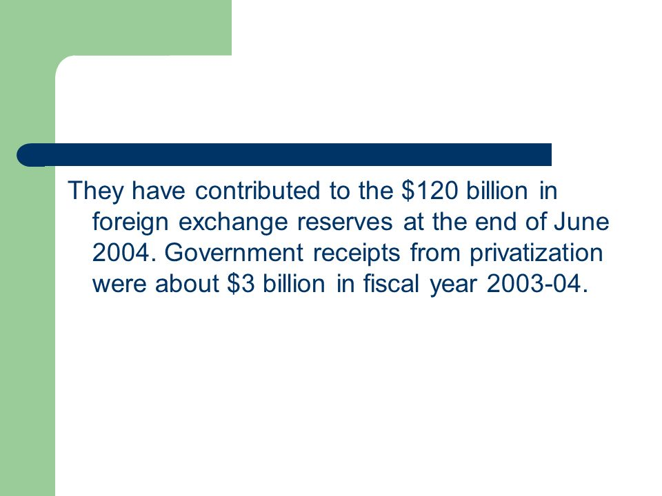 They have contributed to the $120 billion in foreign exchange reserves at the end of June 2004.