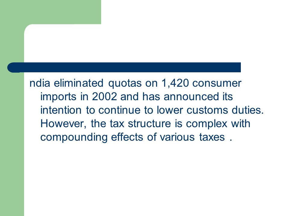 ndia eliminated quotas on 1,420 consumer imports in 2002 and has announced its intention to continue to lower customs duties.