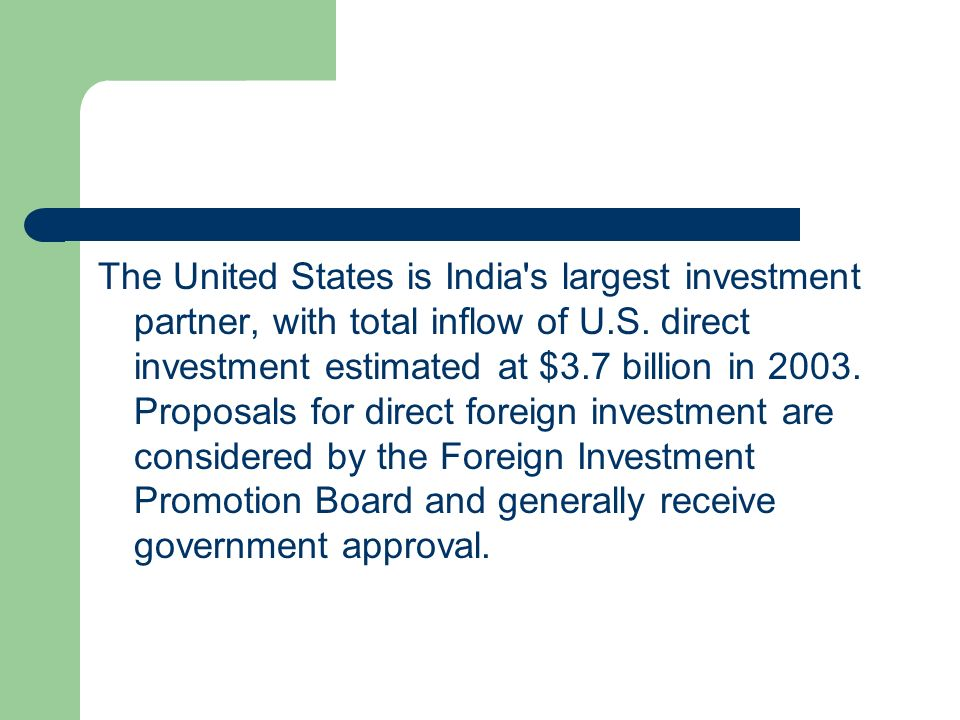 The United States is India s largest investment partner, with total inflow of U.S.