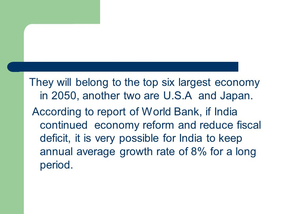 They will belong to the top six largest economy in 2050, another two are U.S.A and Japan.