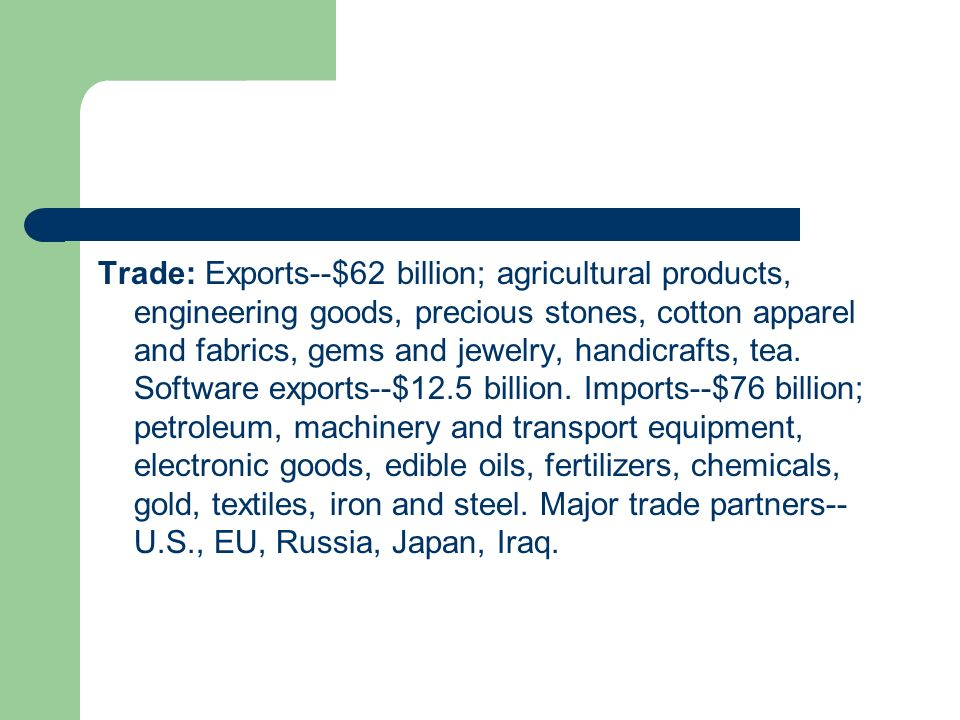 Trade: Exports--$62 billion; agricultural products, engineering goods, precious stones, cotton apparel and fabrics, gems and jewelry, handicrafts, tea.
