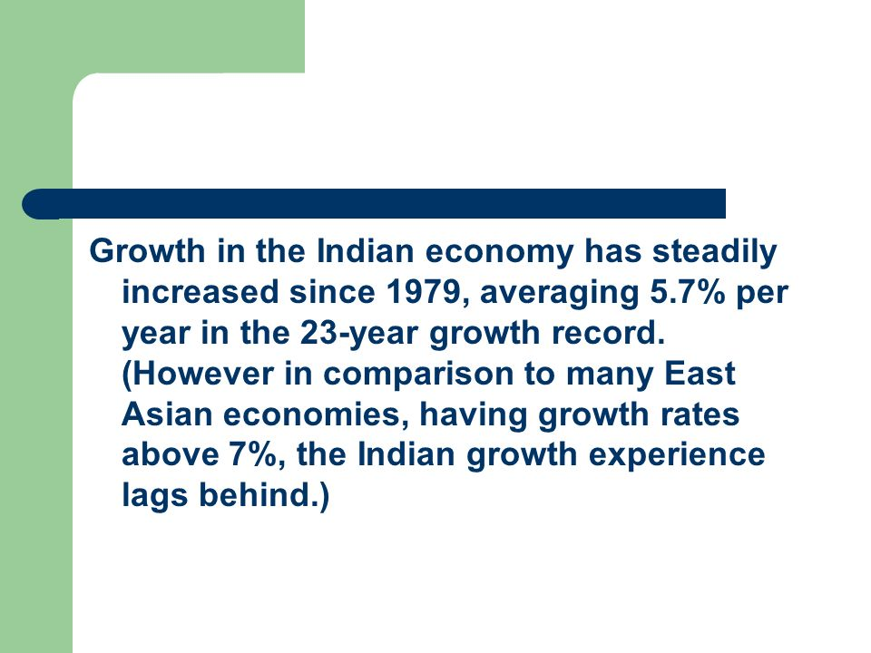 Growth in the Indian economy has steadily increased since 1979, averaging 5.7% per year in the 23-year growth record.