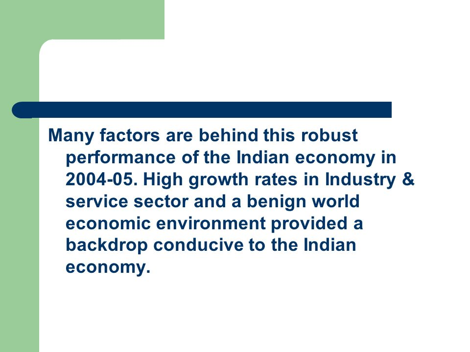 Many factors are behind this robust performance of the Indian economy in 2004-05.