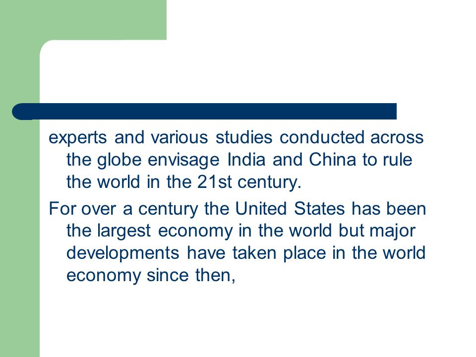 experts and various studies conducted across the globe envisage India and China to rule the world in the 21st century.