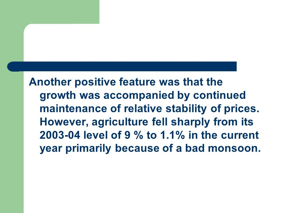 Another positive feature was that the growth was accompanied by continued maintenance of relative stability of prices.