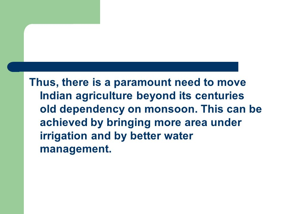 Thus, there is a paramount need to move Indian agriculture beyond its centuries old dependency on monsoon.