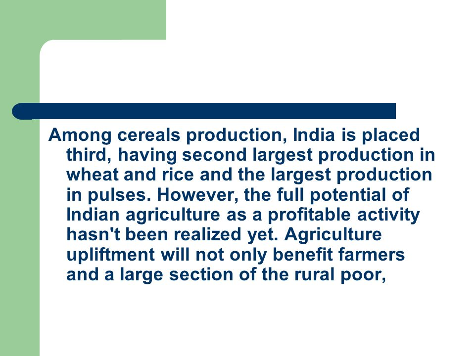Among cereals production, India is placed third, having second largest production in wheat and rice and the largest production in pulses.