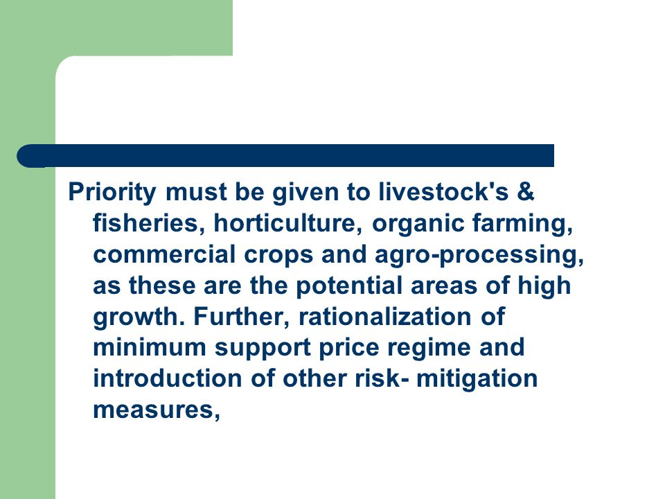 Priority must be given to livestock s & fisheries, horticulture, organic farming, commercial crops and agro-processing, as these are the potential areas of high growth.