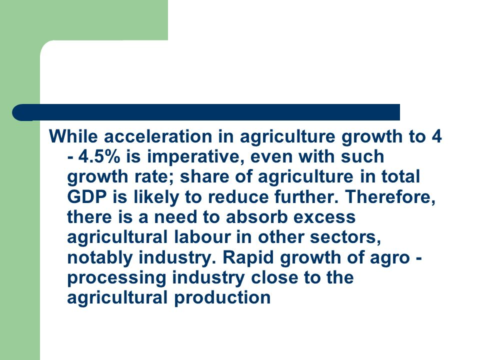 While acceleration in agriculture growth to 4 - 4