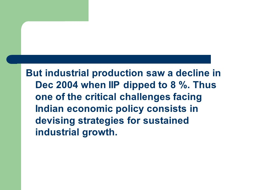 But industrial production saw a decline in Dec 2004 when IIP dipped to 8 %.