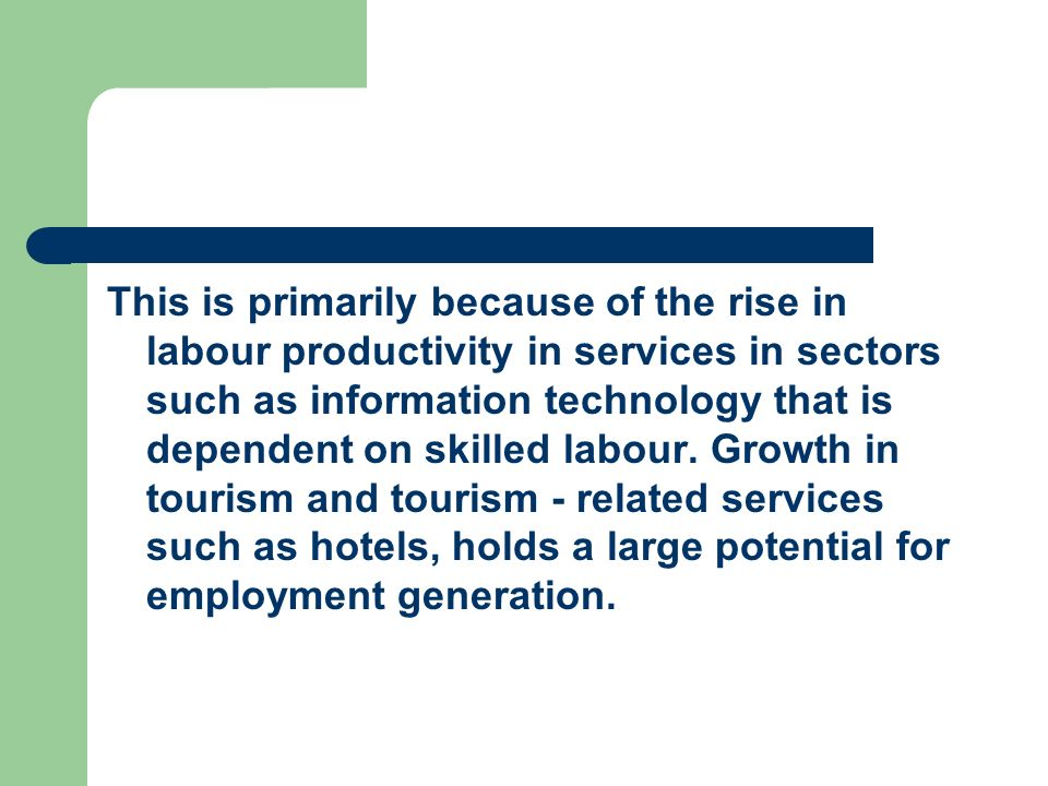 This is primarily because of the rise in labour productivity in services in sectors such as information technology that is dependent on skilled labour.