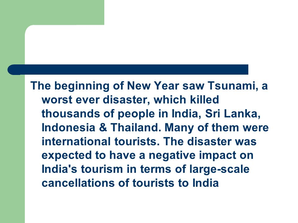The beginning of New Year saw Tsunami, a worst ever disaster, which killed thousands of people in India, Sri Lanka, Indonesia & Thailand.
