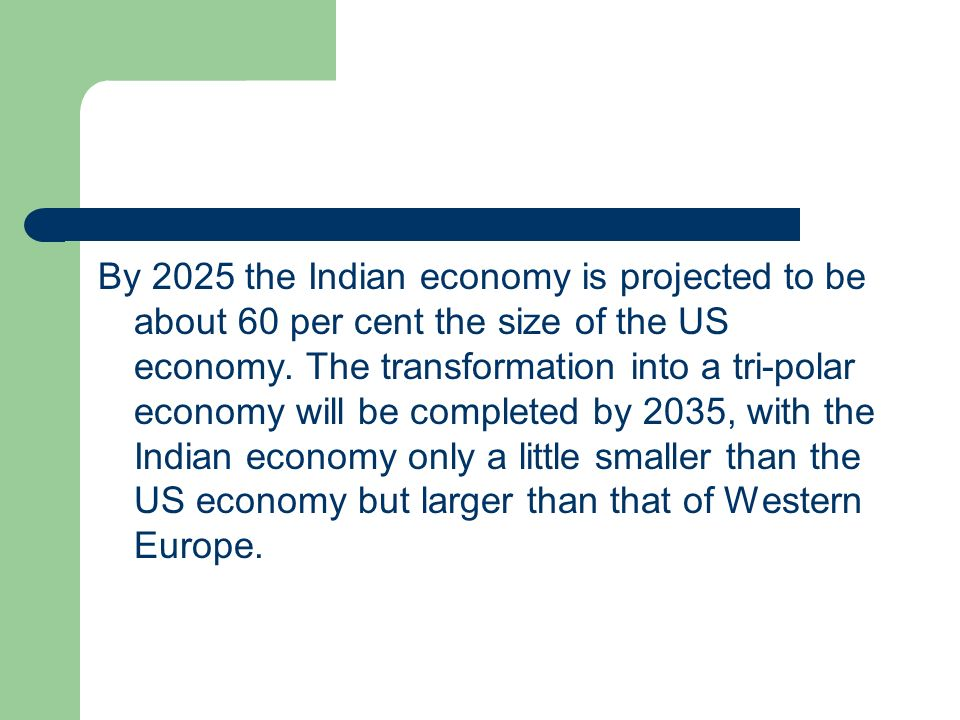 By 2025 the Indian economy is projected to be about 60 per cent the size of the US economy.
