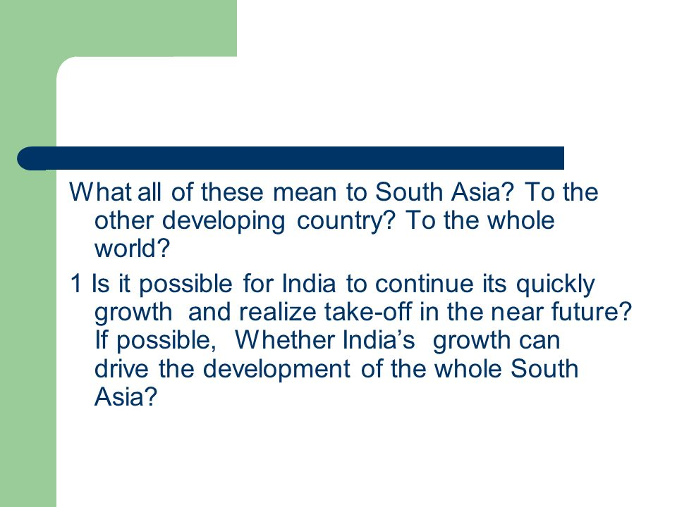 What all of these mean to South Asia. To the other developing country