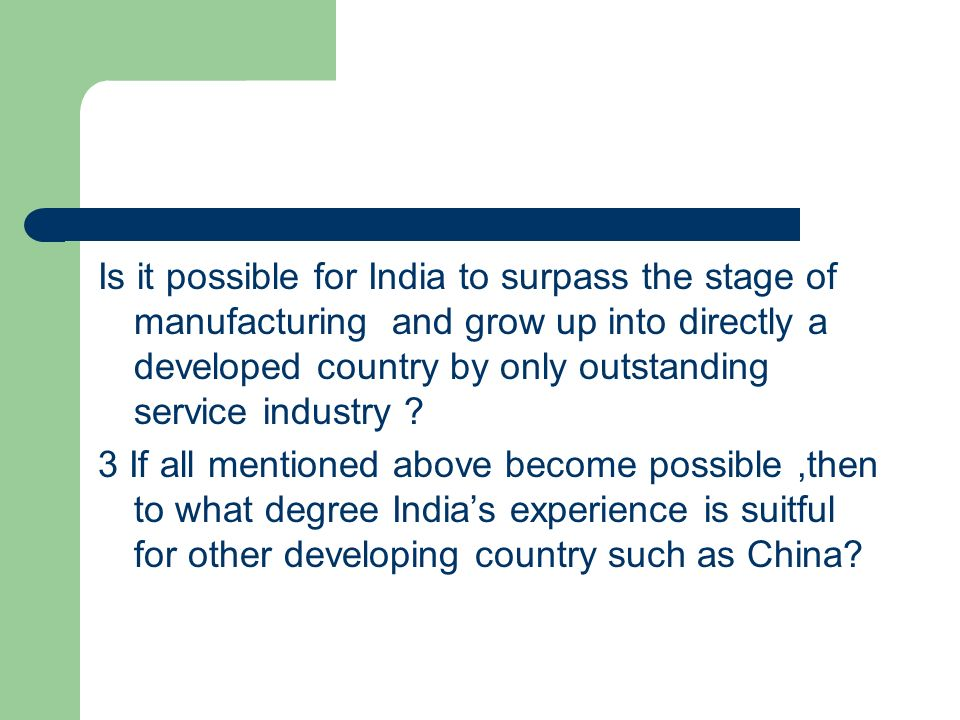 Is it possible for India to surpass the stage of manufacturing and grow up into directly a developed country by only outstanding service industry