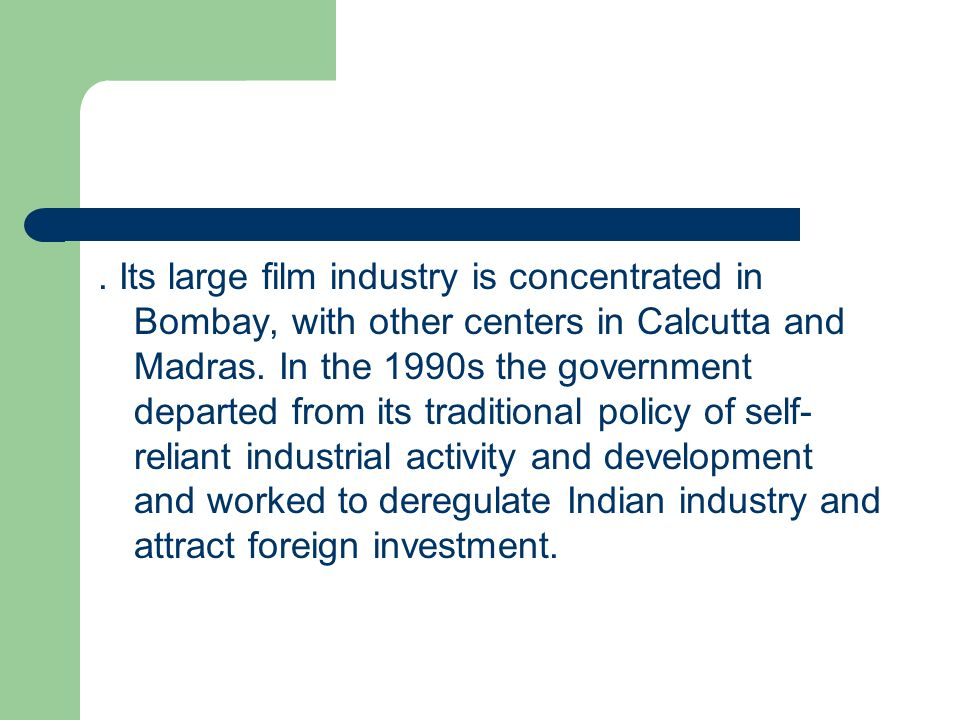 Its large film industry is concentrated in Bombay, with other centers in Calcutta and Madras.