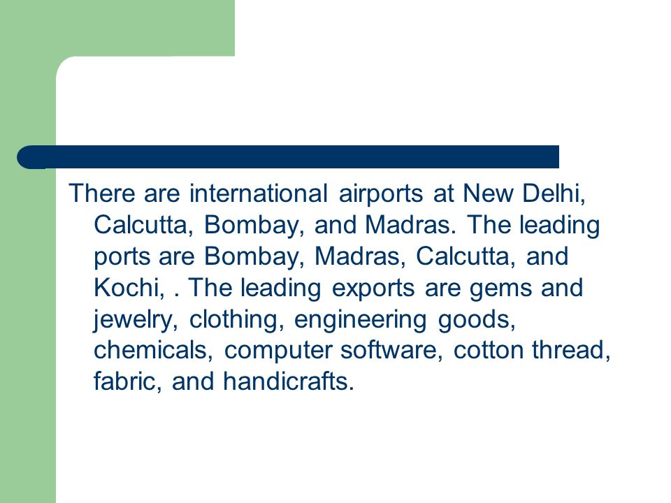 There are international airports at New Delhi, Calcutta, Bombay, and Madras.
