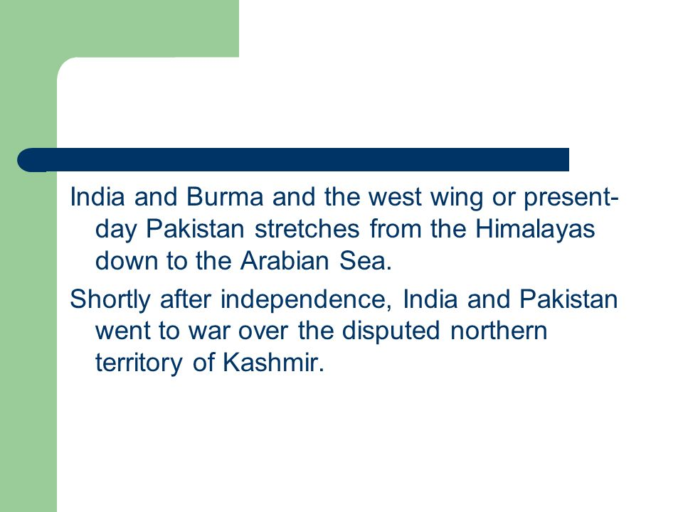 India and Burma and the west wing or present-day Pakistan stretches from the Himalayas down to the Arabian Sea.