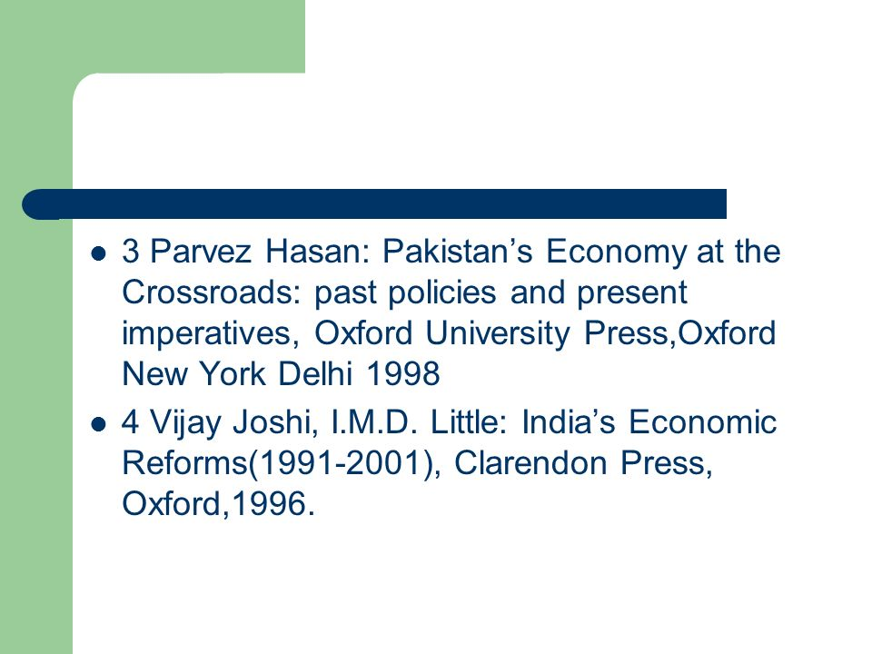 3 Parvez Hasan: Pakistan's Economy at the Crossroads: past policies and present imperatives, Oxford University Press,Oxford New York Delhi 1998