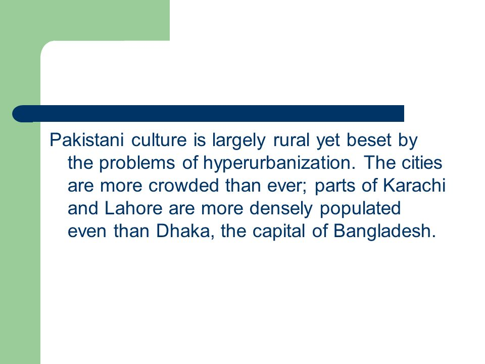Pakistani culture is largely rural yet beset by the problems of hyperurbanization.