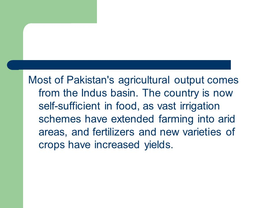 Most of Pakistan s agricultural output comes from the Indus basin