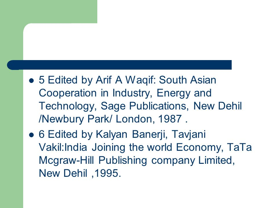 5 Edited by Arif A Waqif: South Asian Cooperation in Industry, Energy and Technology, Sage Publications, New Dehil /Newbury Park/ London,