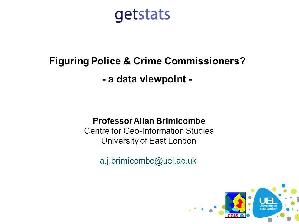 Figuring Police & Crime Commissioners Professor Allan Brimicombe