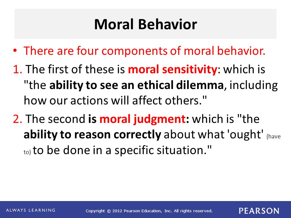 Moral Behavior There are four components of moral behavior.