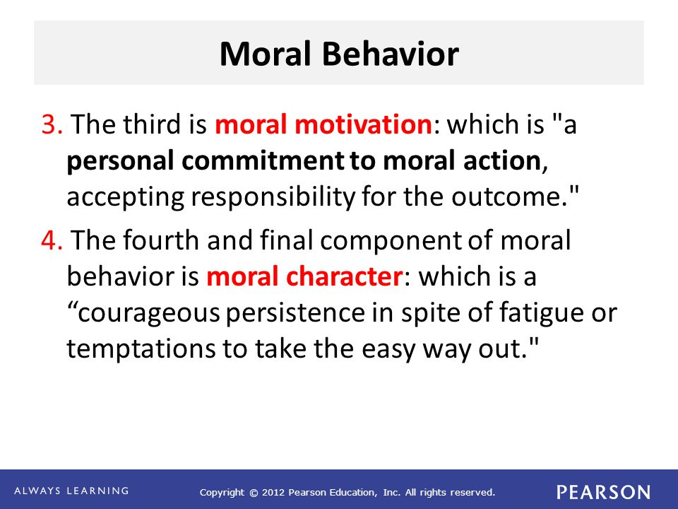 Moral Behavior 3. The third is moral motivation: which is a personal commitment to moral action, accepting responsibility for the outcome.