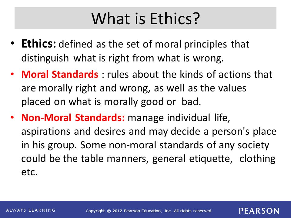 What is Ethics Ethics: defined as the set of moral principles that distinguish what is right from what is wrong.