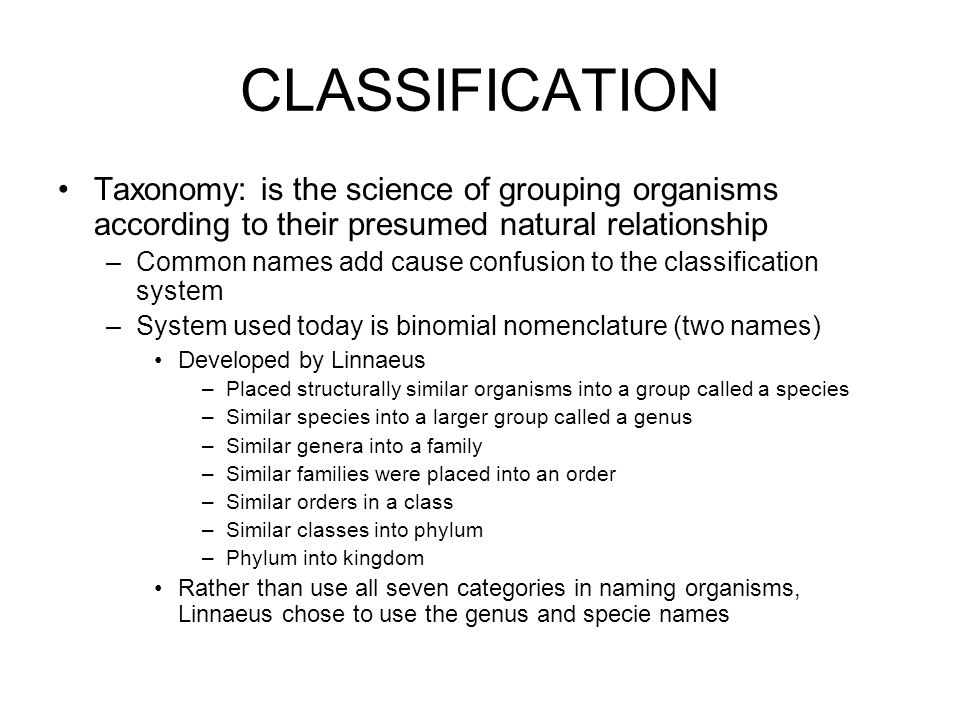 CLASSIFICATION Taxonomy: is the science of grouping organisms according to their presumed natural relationship.